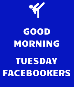 Poster: GOOD MORNING  TUESDAY FACEBOOKERS