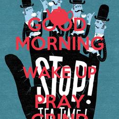 Poster: GOOD  MORNING WAKE UP PRAY GRIND