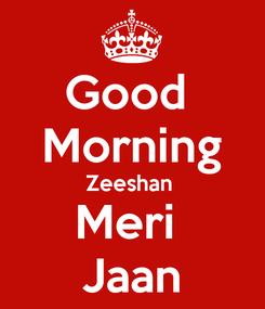 Poster: Good  Morning Zeeshan  Meri  Jaan