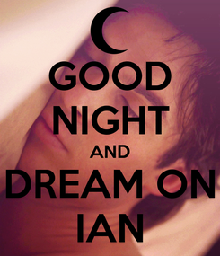 Poster: GOOD NIGHT AND DREAM ON IAN