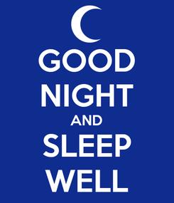 Poster: GOOD NIGHT AND SLEEP WELL