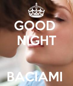 Poster: GOOD  NIGHT   BACIAMI