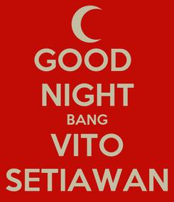 Poster: GOOD  NIGHT BANG VITO SETIAWAN
