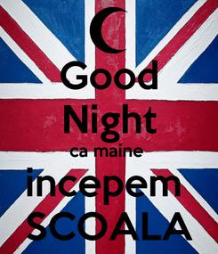 Poster: Good Night ca maine  incepem  SCOALA