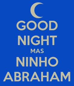 Poster: GOOD NIGHT MAS NINHO ABRAHAM