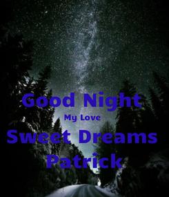 Poster:  Good Night  My Love  Sweet Dreams  Patrick