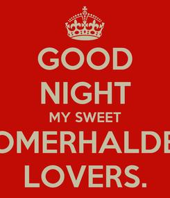 Poster: GOOD NIGHT MY SWEET SOMERHALDER LOVERS.