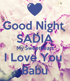 Poster: Good Night  SADIA My Sweetheart I Love You  Babu