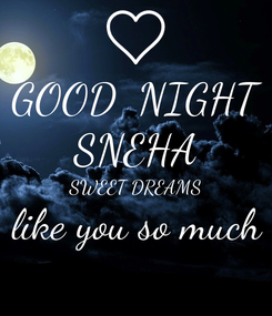 Poster: GOOD  NIGHT SNEHA SWEET DREAMS like you so much