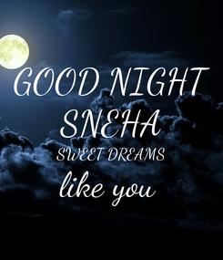 Poster: GOOD NIGHT SNEHA SWEET DREAMS like you