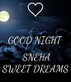 Poster:  GOOD NIGHT   SNEHA SWEET DREAMS