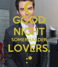 Poster: GOOD NIGHT SOMERHALDER LOVERS. :*