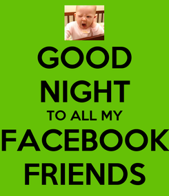 Poster: GOOD NIGHT TO ALL MY FACEBOOK FRIENDS