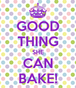 Poster: GOOD THING SHE CAN BAKE!
