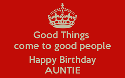 Poster: Good Things  come to good people  Happy Birthday AUNTIE
