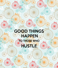 Poster: GOOD THINGS  HAPPEN TO THOSE WHO HUSTLE