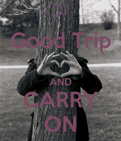 Poster: Good Trip  AND CARRY ON