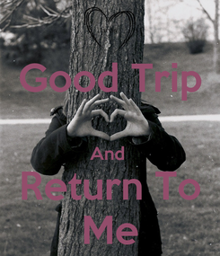 Poster: Good Trip  And  Return To Me