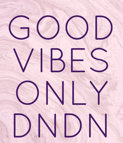 Poster: GOOD VIBES ONLY DNDN
