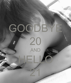 Poster: GOODBYE 20 AND HELLO 21