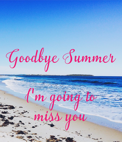 Poster: Goodbye Summer  I'm going to miss you