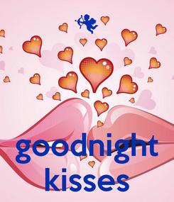 Poster:    goodnight kisses