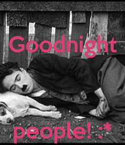 Poster: Goodnight    people! :*