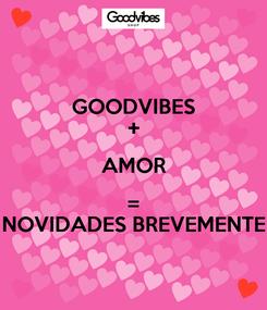 Poster: GOODVIBES + AMOR = NOVIDADES BREVEMENTE