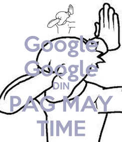 Poster: Google Google DIN PAG MAY TIME