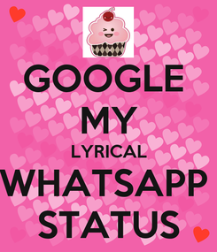 Poster: GOOGLE  MY LYRICAL WHATSAPP  STATUS