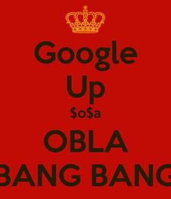 Poster: Google Up $o$a OBLA BANG BANG