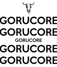 Poster: GORUCORE GORUCORE GORUCORE GORUCORE GORUCORE