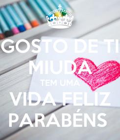 Poster: GOSTO DE TI MIUDA TEM UMA VIDA FELIZ PARABÉNS