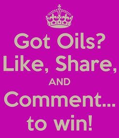Poster: Got Oils? Like, Share, AND Comment... to win!