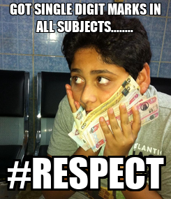 Poster: GOT SINGLE DIGIT MARKS IN ALL SUBJECTS........ #RESPECT