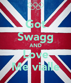 Poster: Got Swagg AND Love Me vialle