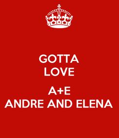 Poster: GOTTA LOVE  A+E ANDRE AND ELENA