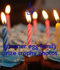 Poster:    govoner egg family prize trophy photos