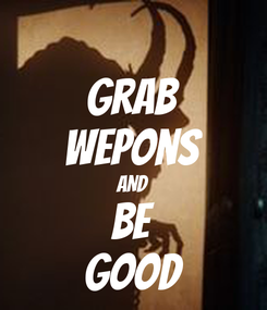 Poster: Grab Wepons AND Be Good