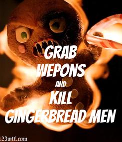 Poster: Grab Wepons AND Kill Gingerbread men