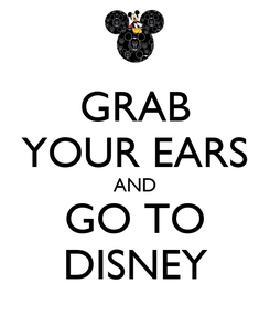 Poster: GRAB YOUR EARS AND GO TO DISNEY