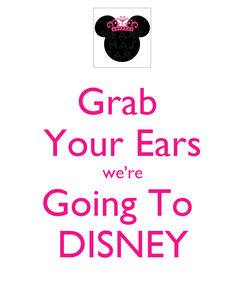 Poster: Grab  Your Ears we're Going To  DISNEY