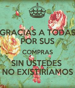 Poster: GRACIAS A TODAS POR SUS COMPRAS SIN USTEDES  NO EXISTIRÍAMOS