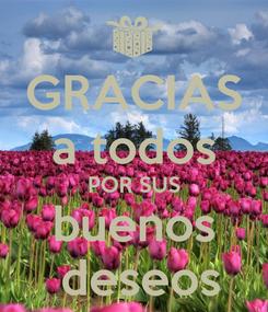 Poster: GRACIAS a todos POR SUS buenos  deseos