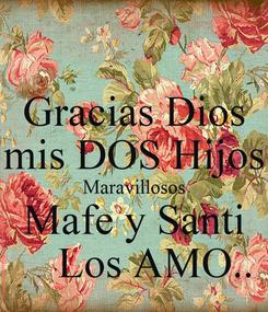 Poster: Gracias Dios mis DOS Hijos Maravillosos Mafe y Santi     Los AMO..