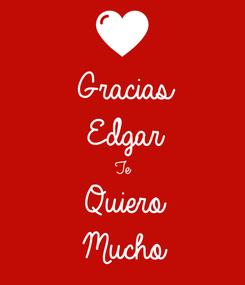 Poster: Gracias  Edgar  Te  Quiero  Mucho