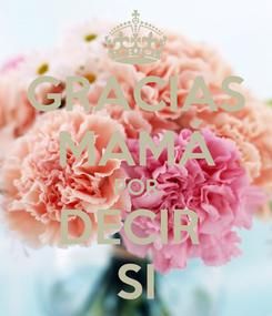Poster: GRACIAS MAMÁ POR DECIR  SI