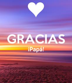 Poster:  GRACIAS ¡Papá!