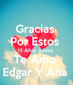 Poster: Gracias  Por Estos  15 Años Juntos  Te Amo  Edgar Y Ana