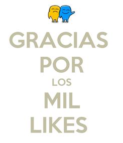 Poster: GRACIAS  POR LOS MIL LIKES